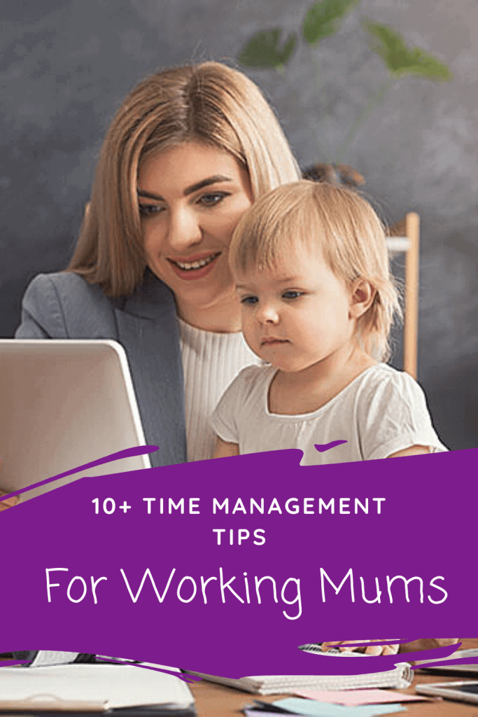 10 + Time Management Tips For Busy Working Mums and Work-at-home mums