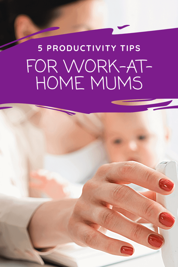5 Productivity Tips For Work at Home Mums