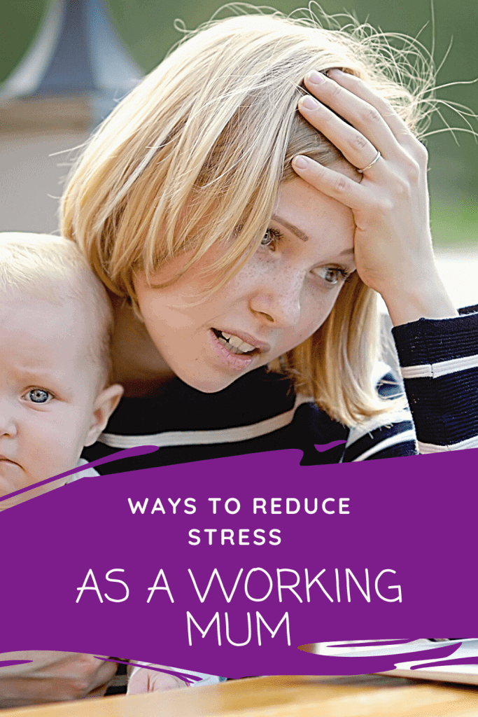 Ways to reduce stress as a working mum | Beat the overwhelm. Ways to reduce stress and get the balance needed in your life